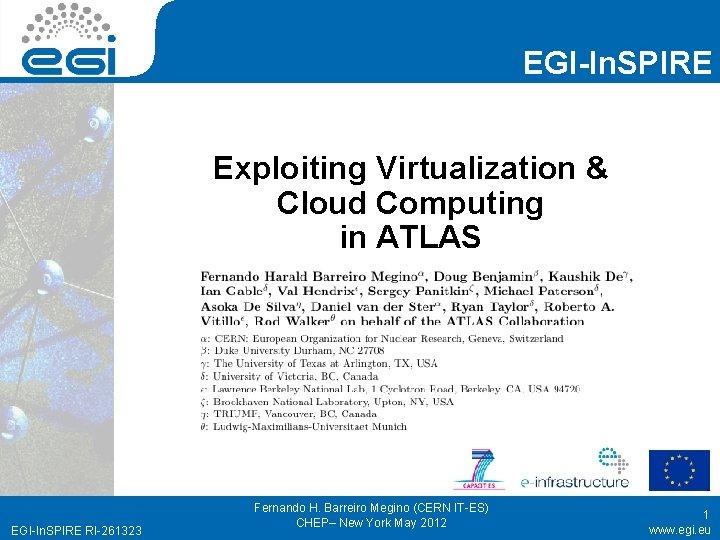 EGI-In. SPIRE Exploiting Virtualization & Cloud Computing in ATLAS EGI-In. SPIRE RI-261323 Fernando H.