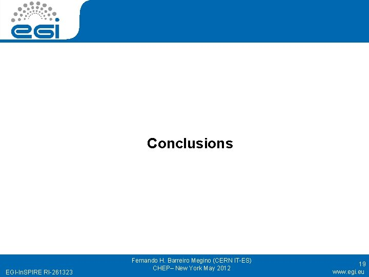 Conclusions EGI-In. SPIRE RI-261323 Fernando H. Barreiro Megino (CERN IT-ES) CHEP– New York May