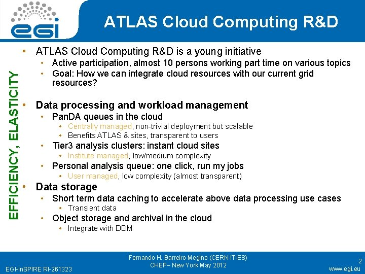 ATLAS Cloud Computing R&D EFFICIENCY, ELASTICITY • ATLAS Cloud Computing R&D is a young