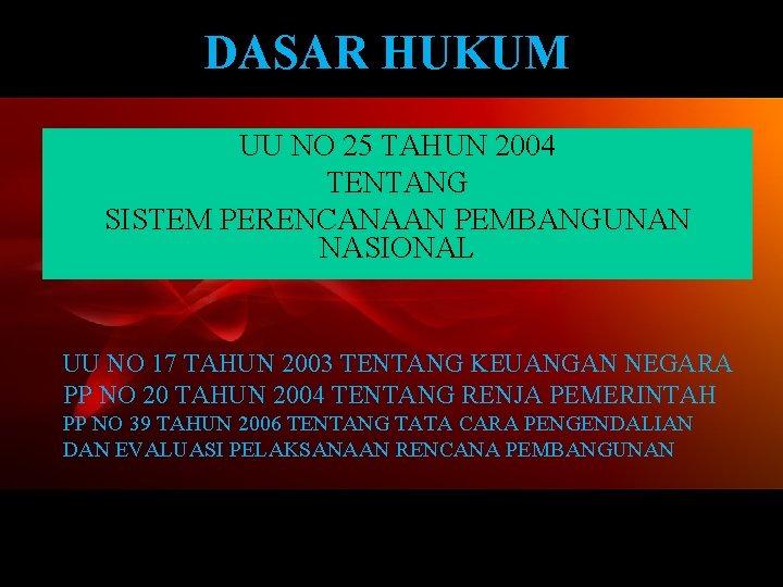 DASAR HUKUM UU NO 25 TAHUN 2004 TENTANG SISTEM PERENCANAAN PEMBANGUNAN NASIONAL UU NO