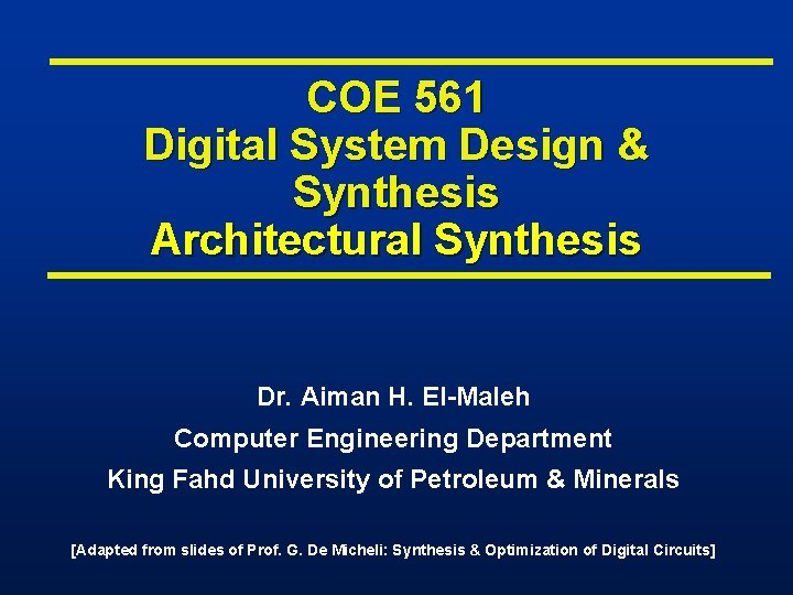 COE 561 Digital System Design & Synthesis Architectural Synthesis Dr. Aiman H. El-Maleh Computer