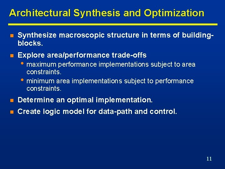 Architectural Synthesis and Optimization n Synthesize macroscopic structure in terms of buildingblocks. n Explore