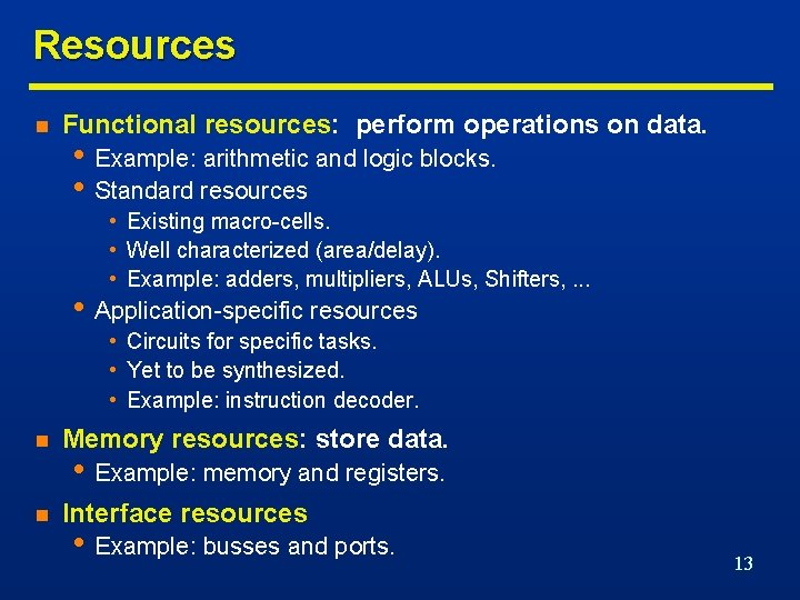Resources n Functional resources: perform operations on data. • Example: arithmetic and logic blocks.