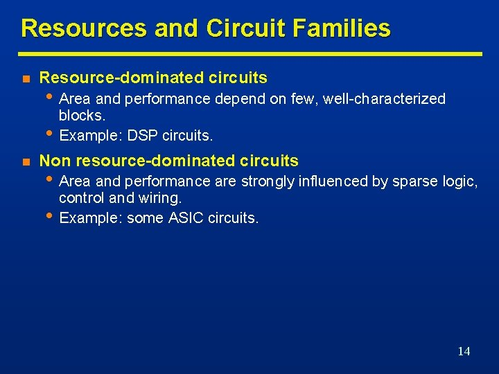 Resources and Circuit Families n Resource-dominated circuits • Area and performance depend on few,