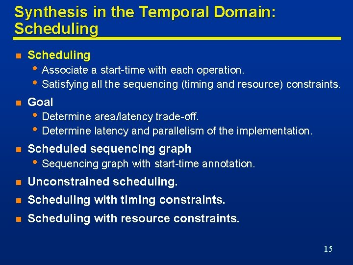 Synthesis in the Temporal Domain: Scheduling n Goal n Scheduled sequencing graph n Unconstrained