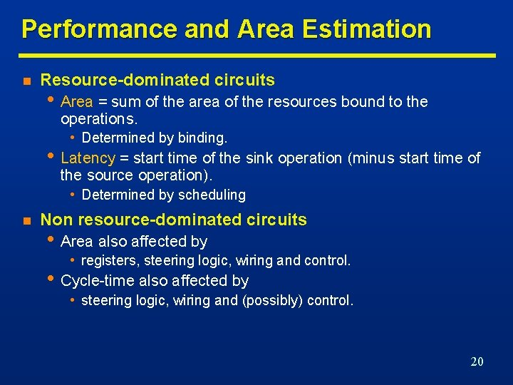 Performance and Area Estimation n Resource-dominated circuits • Area = sum of the area