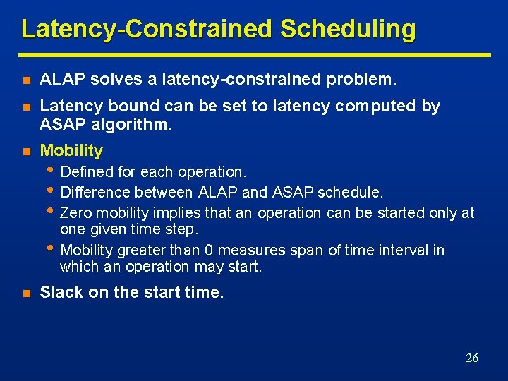 Latency-Constrained Scheduling n ALAP solves a latency-constrained problem. n Latency bound can be set