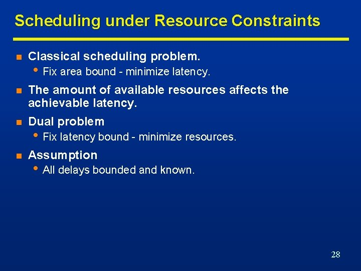 Scheduling under Resource Constraints n Classical scheduling problem. n The amount of available resources