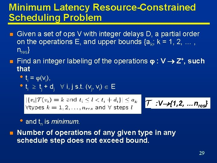Minimum Latency Resource-Constrained Scheduling Problem n Given a set of ops V with integer