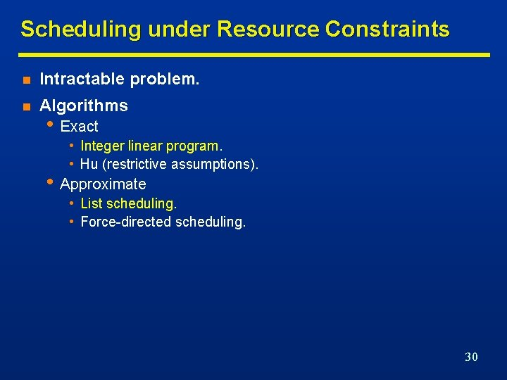 Scheduling under Resource Constraints n Intractable problem. n Algorithms • Exact • Integer linear