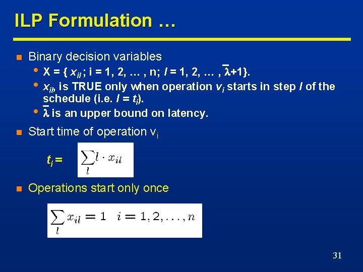 ILP Formulation … n Binary decision variables • X = { xil ; i