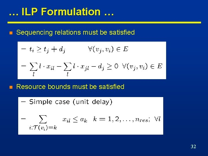 … ILP Formulation … n Sequencing relations must be satisfied n Resource bounds must