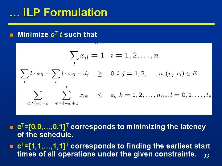 … ILP Formulation n Minimize c. T t such that n c. T=[0, 0,