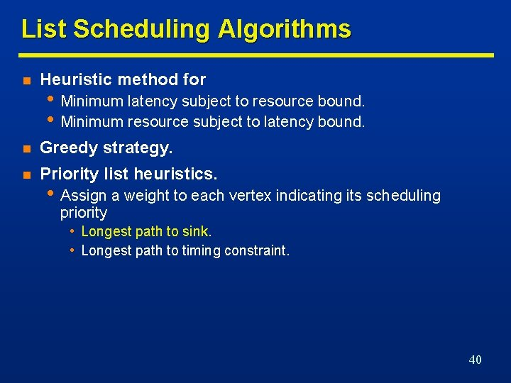 List Scheduling Algorithms n Heuristic method for n Greedy strategy. n Priority list heuristics.