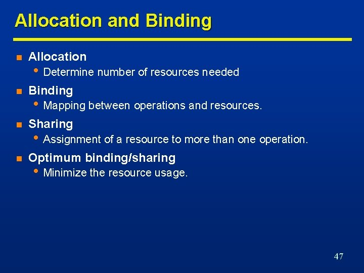 Allocation and Binding n Allocation n Binding n Sharing n Optimum binding/sharing • Determine