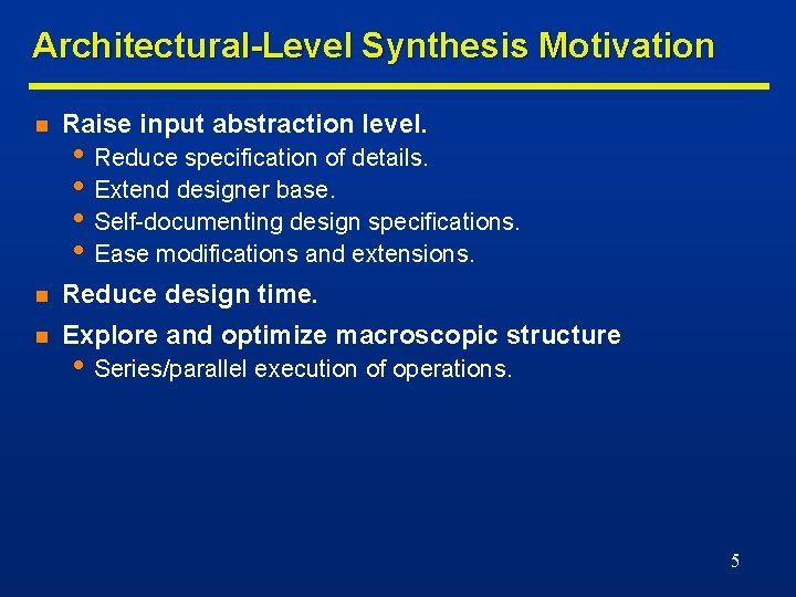 Architectural-Level Synthesis Motivation n Raise input abstraction level. n Reduce design time. n Explore