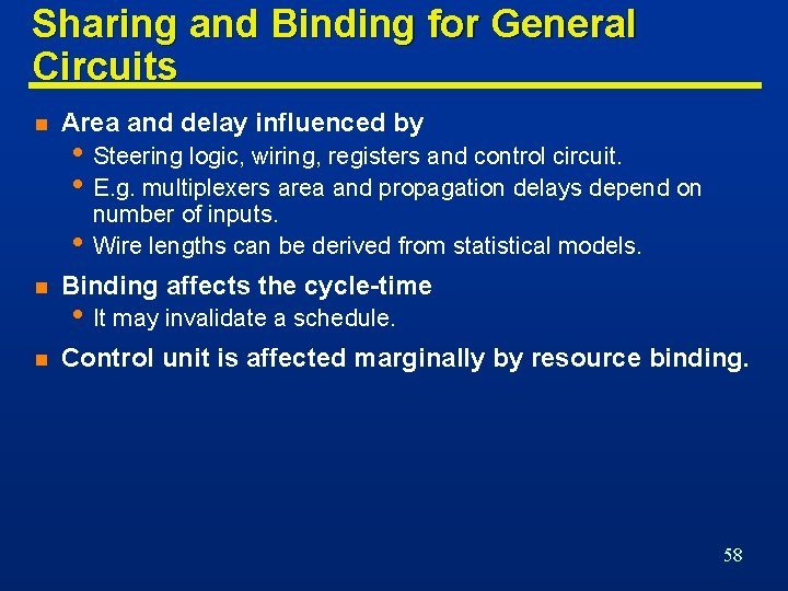 Sharing and Binding for General Circuits n Area and delay influenced by • Steering