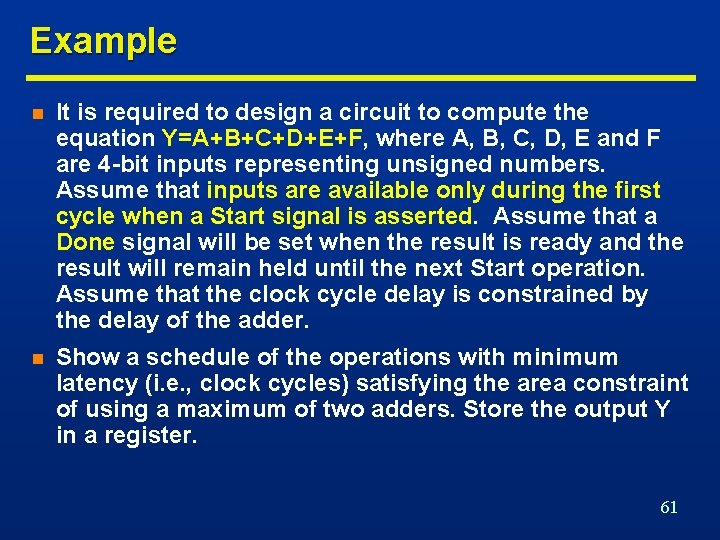 Example n It is required to design a circuit to compute the equation Y=A+B+C+D+E+F,
