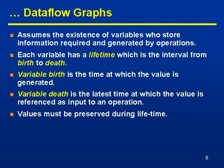 … Dataflow Graphs n Assumes the existence of variables who store information required and