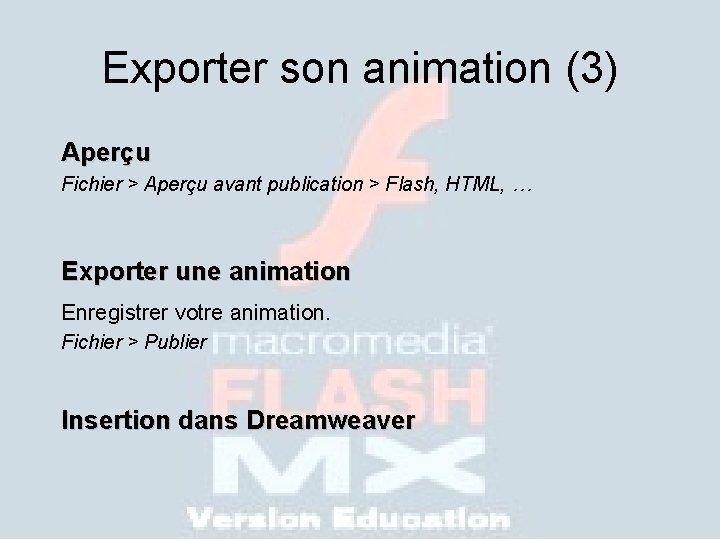 Exporter son animation (3) Aperçu Fichier > Aperçu avant publication > Flash, HTML, …