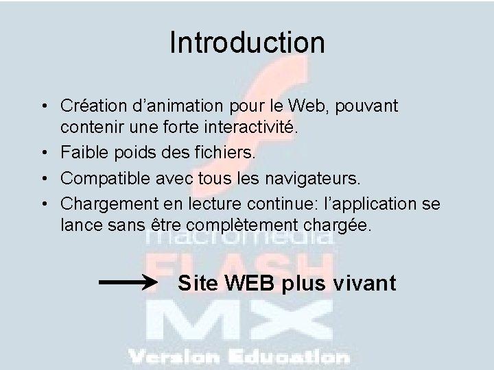 Introduction • Création d'animation pour le Web, pouvant contenir une forte interactivité. • Faible