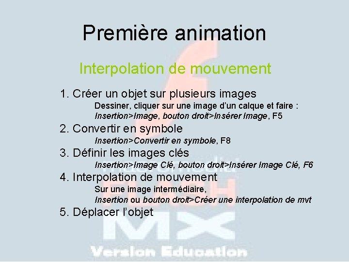 Première animation Interpolation de mouvement 1. Créer un objet sur plusieurs images Dessiner, cliquer