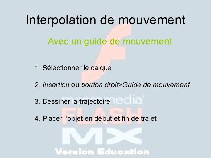 Interpolation de mouvement Avec un guide de mouvement 1. Sélectionner le calque 2. Insertion
