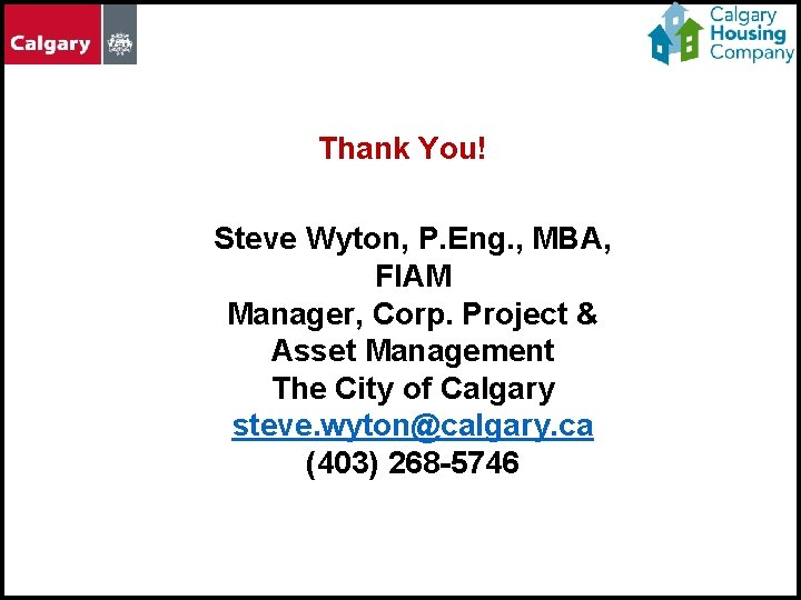 Thank You! Steve Wyton, P. Eng. , MBA, FIAM Manager, Corp. Project & Asset