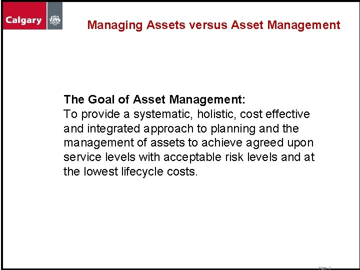 Managing Assets versus Asset Management The Goal of Asset Management: To provide a systematic,