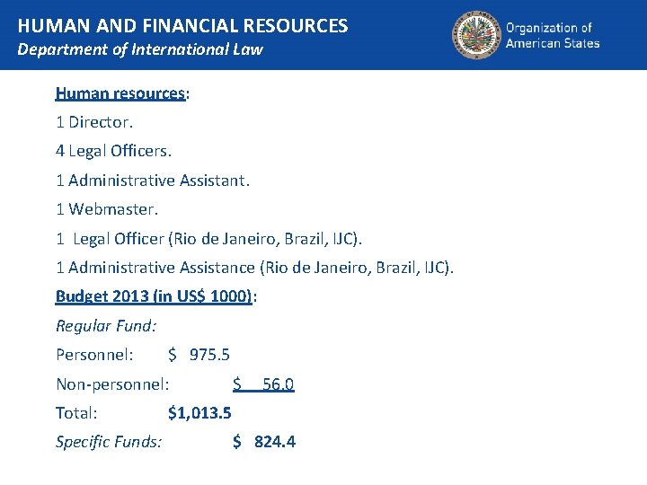 HUMAN AND FINANCIAL RESOURCES Department of International Law Human resources: 1 Director. 4 Legal