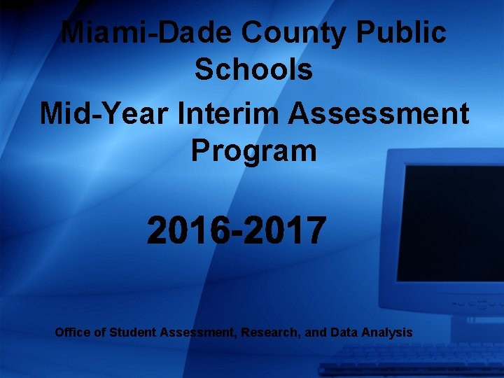Miami-Dade County Public Schools Mid-Year Interim Assessment Program Office of Student Assessment, Research, and