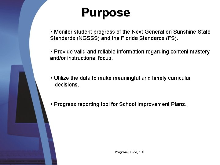 Purpose § Monitor student progress of the Next Generation Sunshine State Standards (NGSSS) and