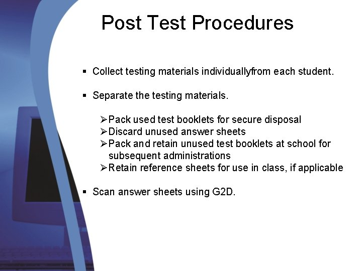 Post Test Procedures § Collect testing materials individuallyfrom each student. § Separate the testing