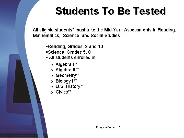Students To Be Tested All eligible students* must take the Mid-Year Assessments in Reading,