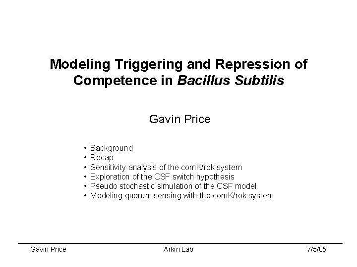 Modeling Triggering and Repression of Competence in Bacillus Subtilis Gavin Price • • •