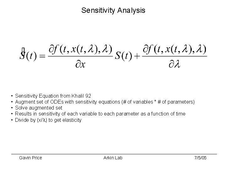 Sensitivity Analysis • • • Sensitivity Equation from Khalil 92 Augment set of ODEs