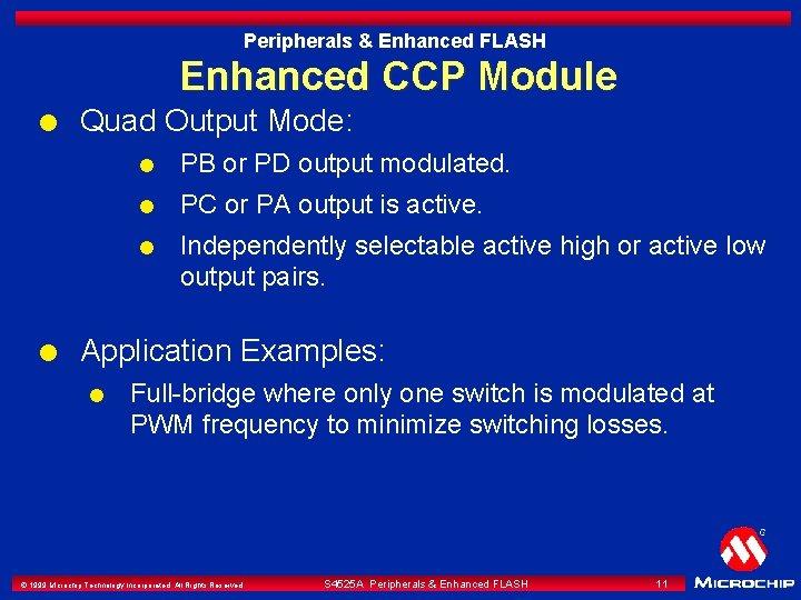 Peripherals & Enhanced FLASH Enhanced CCP Module l l Quad Output Mode: l PB