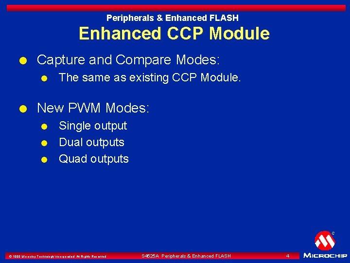 Peripherals & Enhanced FLASH Enhanced CCP Module l Capture and Compare Modes: l l