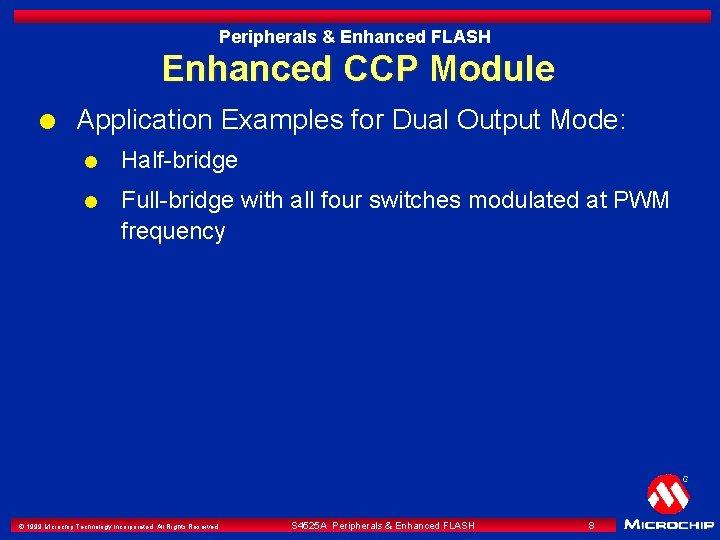 Peripherals & Enhanced FLASH Enhanced CCP Module l Application Examples for Dual Output Mode: