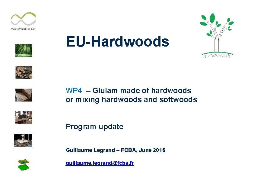 EU-Hardwoods WP 4 – Glulam made of hardwoods or mixing hardwoods and softwoods Program