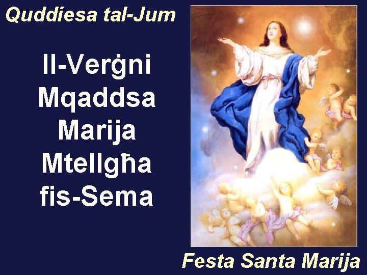 Quddiesa tal-Jum Il-Verġni Mqaddsa Marija Mtellgħa fis-Sema Festa Santa Marija