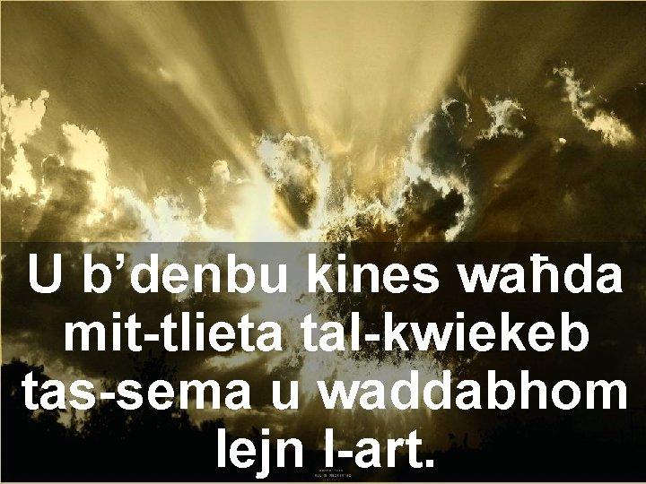 U b'denbu kines waħda mit-tlieta tal-kwiekeb tas-sema u waddabhom lejn l-art.