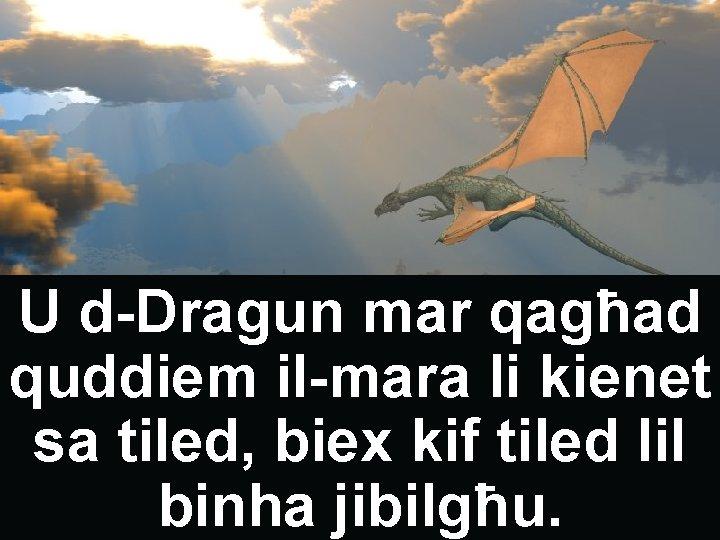 U d-Dragun mar qagħad quddiem il-mara li kienet sa tiled, biex kif tiled lil