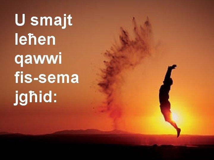 U smajt leħen qawwi fis-sema jgħid: