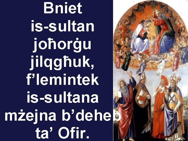 Bniet is-sultan joħorġu jilqgħuk, f'lemintek is-sultana mżejna b'deheb ta' Ofir.