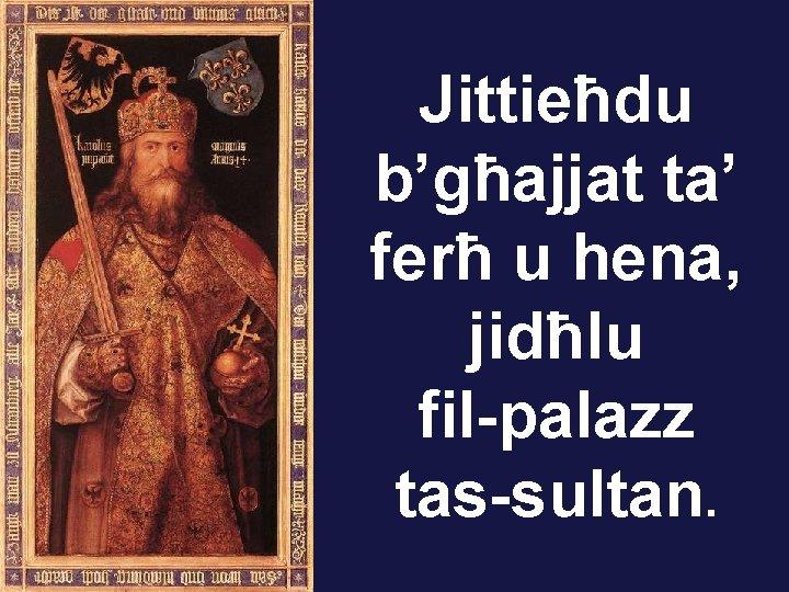 Jittieħdu b'għajjat ta' ferħ u hena, jidħlu fil-palazz tas-sultan.