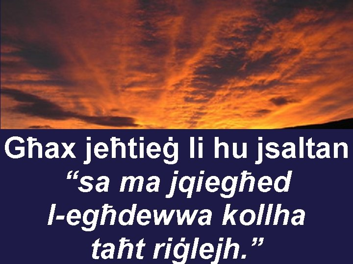 """Għax jeħtieġ li hu jsaltan """"sa ma jqiegħed l-egħdewwa kollha taħt riġlejh. """""""