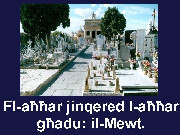 Fl-aħħar jinqered l-aħħar għadu: il-Mewt.