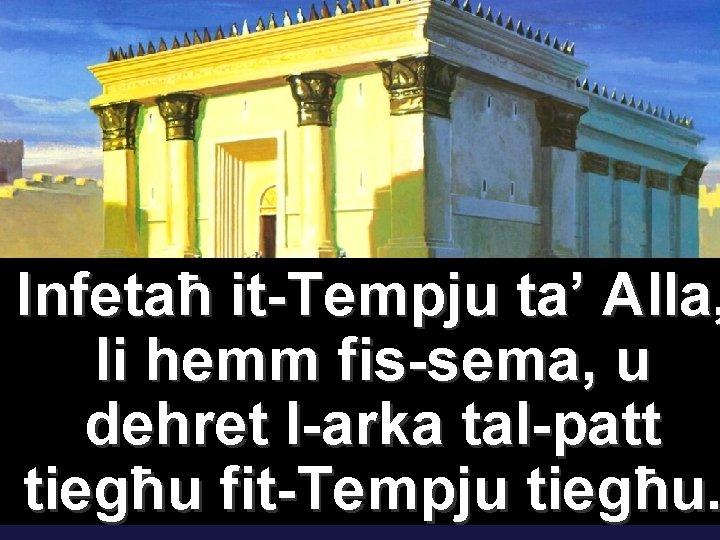 Infetaħ it-Tempju ta' Alla, li hemm fis-sema, u dehret l-arka tal-patt tiegħu fit-Tempju tiegħu.