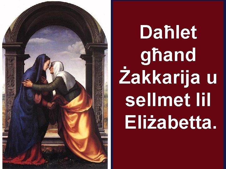 Daħlet għand Żakkarija u sellmet lil Eliżabetta.